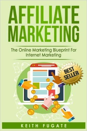 Affiliate Marketing: The Online Marketing Blueprint for Internet Marketing
