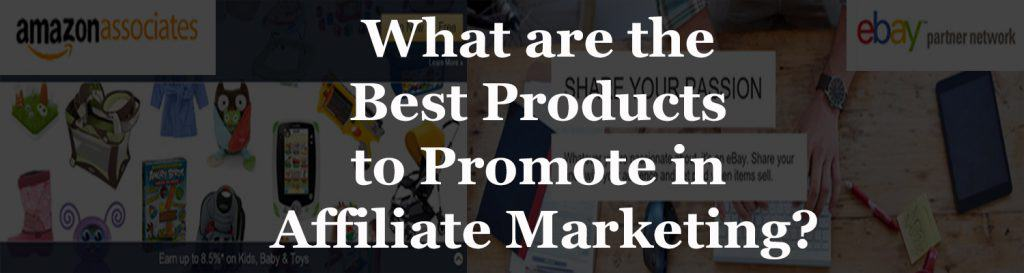 What-are-the-Best-Products-to-Promote-in-Affiliate-Marketing