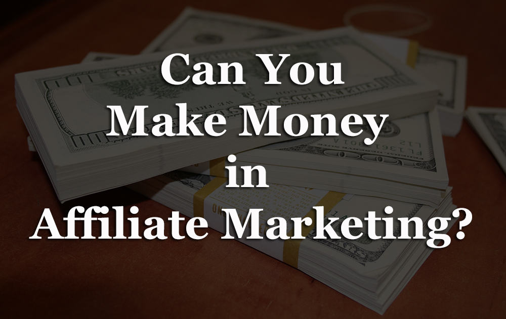 Can you really make money in Affiliate Marketing?