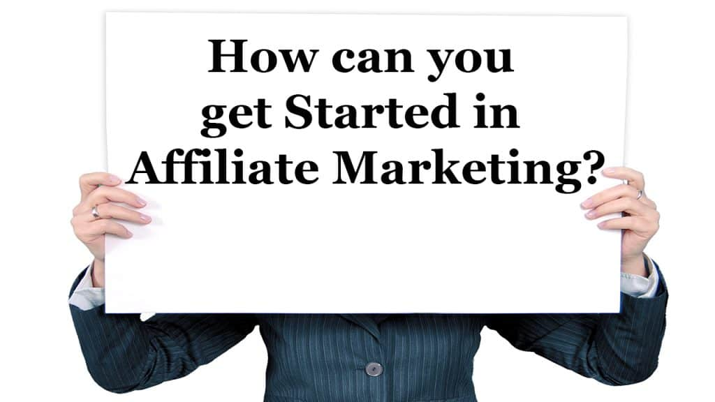 How can you get started in Affiliate Marketing?
