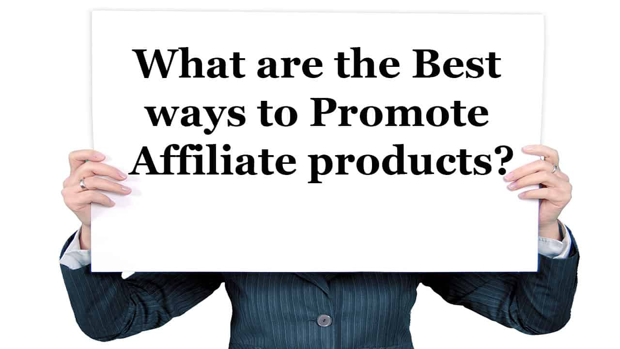 What are the best ways to promote Affiliate products?