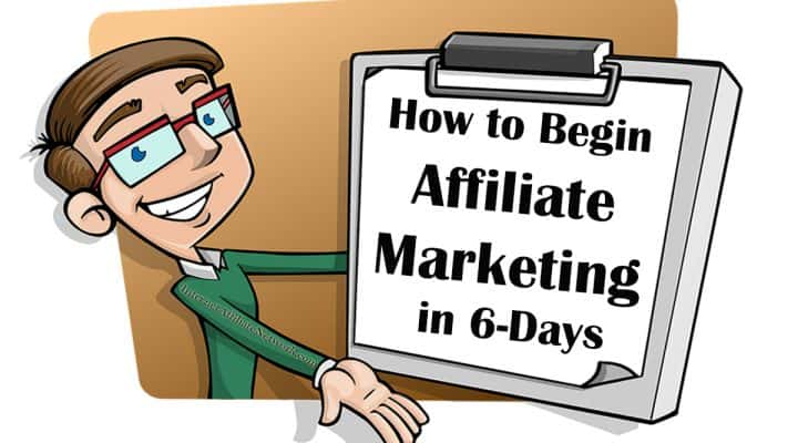How to Begin Affiliate Marketing in 6-Days