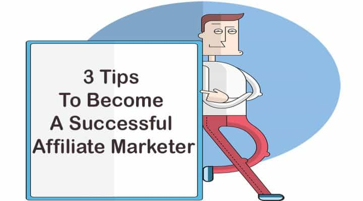 3 Tips to Become a Successful Affiliate Marketer