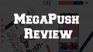 MegaPush Review Push Notification Ads Network